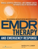 EMDR and Emergency Response: Models, Scripted Protocols, and Summary Sheets for Mental Health Interventions 1st Edition