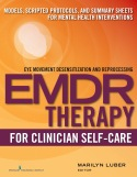 EMDR for Clinician Self-Care: Models, Scripted Protocols, and Summary Sheets for Mental Health Interventions (Eye Movement Desensitization and Reprocessing) 1st Edition