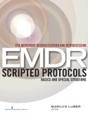 Eye Movement Desensitization and Reprocessing (EMDR) Scripted Protocols: Basics and Special Situations 1st Edition