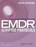 Eye Movement Desensitization and Reprocessing (EMDR) Scripted Protocols: Special Populations 1st Edition