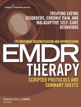 Eye Movement Desensitization and Reprocessing (EMDR) Therapy: Treating eating disorders, chronic pain, and maladaptive self-care behaviors.